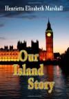 Our Island Story - H.E. Marshall