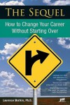 The Sequel: How To Change Your Career Without Starting Over - Laurence Shatkin