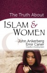 The Truth About Islam and Women (The Truth About Islam Series) - John Ankerberg, Emir Caner
