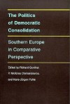 The Politics of Democratic Consolidation: Southern Europe in Comparative Perspective - Richard Gunther