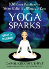 Yoga Sparks: 108 Easy Practices for Stress Relief in a Minute or Less - Carol Krucoff, Kelly McGonigal