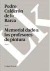 Memorial Dado a Los Profesores De Pintura/ Memorial Given to the Professor of Painting - Pedro Calderón de la Barca