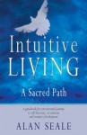 Intuitive Living: A Sacred Path - Alan Seale