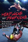 Headlocks and Dropkicks: A Butt-Kicking Ride Through the World of Professional Wrestling - Ted Kluck