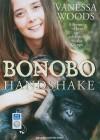 Bonobo Handshake: A Memoir of Love and Adventure in the Congo - Vanessa Woods, Justine Eyre