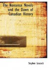 The Nonsense Novels and the Dawn of Canadian History - Stephen Leacock