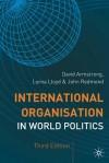 International Organisation in World Politics - David G. Armstrong, Lorna Lloyd, John Redmond