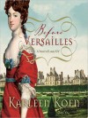 Before Versailles: A Novel of Louis XIV (Audio) - Karleen Koen, Grover Gardner