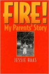 Fire!: My Parent's Story - Jessie Haas