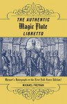 The Authentic Magic Flute Libretto: Mozart's Autograph or the First Full-Score Edition? - Michael Freyhan, Wolfgang Amadeus Mozart