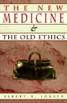The New Medicine and the Old Ethics - Albert R. Jonsen