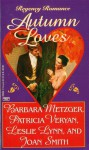 Autumn Loves (Regency Romance) - Barbara Metzger, Joan Smith, Patricia Veryan