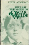 The Last Testament of Oscar Wilde - Peter Acroyd, Peter Acroyd