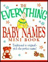 The Everything Baby Names Mini Book: Traditional to Original-- Pick the Perfect Name! - Adams Media