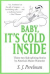 Baby, It's Cold Inside: Thirty-two Side-splitting Stories by America's Master Humorist - S.J. Perelman