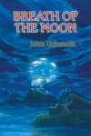 Breath of the Moon - John Urbancik, Alan M. Clark