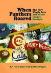 When Panthers Roared: The Fort Worth Cats and Minor League Baseball - Jeff Guinn, Bobby Bragan