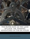 The Rover Boys in the Land of Luck: Or, Stirring Adventures in the Oil Fields - Arthur M. Winfield