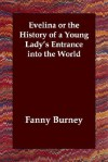 Evelina or the History of a Young Lady's Entrance Into the World - Fanny Burney