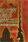 Snow, Fire, Sword - Sophie Masson