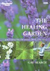 The Healing Garden: Gardening for the Mind, Body and Soul - Gay Search, Jonathan Buckley