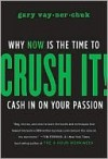 Crush It!: Why Now Is the Time to Cash in on Your Passion - Gary Vaynerchuk