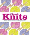 Classic Knits: More Than 100 Beautiful Projects - DK Publishing