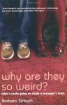 Why Are They So Weird?: What's Really Going On In A Teenager's Brain - Barbara Strauch