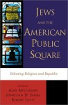Jews and the American Public Square: Debating Religion and Republic - Alan L. Mittleman, Jonathan D. Sarna, Robert A. Licht