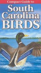 Compact Guide to South Carolina Birds - Curtis Smalling, Gregory Kennedy, Krista Kagume