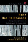 Faith Has Its Reasons: Integrative Approaches to Defending the Christian Faith - Robert M. Bowman Jr., Kenneth D. Boa