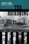 The Reckoning: The Triumph of Order on the Texas Outlaw Frontier - Peter Rose, T.R. Fehrenbach, Gordon Morris Bakken