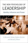 The New Psychology of Leadership: - S. Alexander Haslam, Stephen D. Reicher, Michael J. Platow