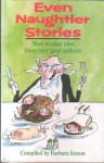 Even Naughtier Stories - Barbara Ireson