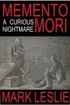 Memento Mori: A Curious Nightmare - Mark Leslie