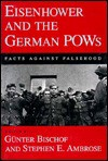 Eisenhower and the German POWs: Facts Against Falsehood - Stephen E. Ambrose, Günter Bischof