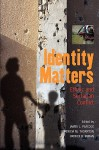 Identity Matters: Ethnic and Sectarian Conflict - James L. Peacock, Patricia M. Thornton