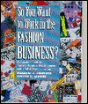 So You Want to Work in the Fashion Business?: A Practical Look at Apparel Product Development and Global Manufacturing - Maurice J. Johnson, Evelyn C. Moore