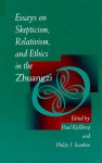 Essays On Skepticism, Relativism And Ethics In The Zhuangzi - Paul Kjellberg, Philip J. Ivanhoe