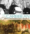 Caribbean: Art at the Crossroads of the World - Deborah Cullen, Elvis Fuentes, Yolanda Wood, Derek Walcott, Alston Barrington Chevannes, Sergio Ramírez Mercado, Maryse Condé, Jorge Rigau, Gerald Alexis, David Boxer, Sally Price, Richard Price, Alvaro Medina, Katherine E. Manthorne, Jennifer Smit, Mari Carmen Ramirez,