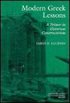 Modern Greek Lessons: A Primer in Historical Constructivism - James D. Faubion