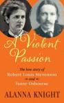 A Violent Passion. The Love Story of Robert Louis Stevenson & Fanny Osbourne - Alanna Knight