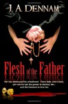 Flesh of the Father - J.A. Dennam