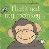 That's Not My Monkey... - Fiona Watt, Rachel Wells