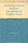 Conflicting Visions: Spiritual Possibilities of Modern Israel - David Hartman