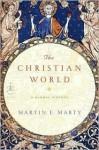 The Christian World: A Global History - Martin E. Marty
