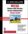 MCSE/MCSE: Windows 2003: Directory Services Administration Study Guide - Anil Desai, James Chellis