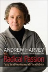 Radical Passion: Fusing Sacred Consciousness with Sacred Activism - Andrew Harvey