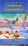 Clobbered by Camembert (A Cheese Shop Mystery #3) - Avery Aames