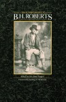 The Autobiography of B. H. Roberts - B.H. Roberts, Sterling M. McMurrin, Brigham H. Roberts